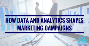 How Data and Analytics Shapes Marketing Campaigns