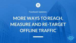 More Ways to Reach, Measure & Re-Target Offline Traffic