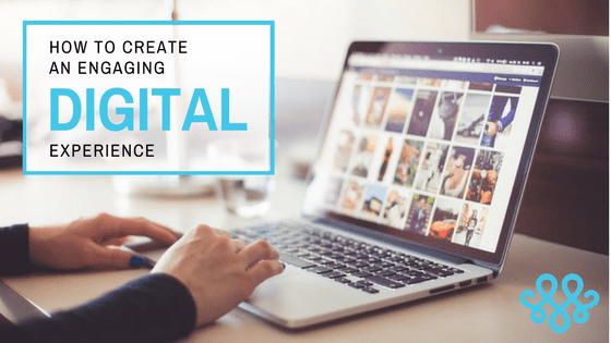 How to Create an Engaging Digital Experience