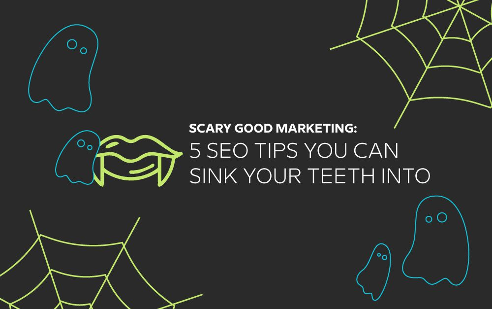 Scary Good Marketing: 5 SEO Tips To Sink Your Teeth Into! 1