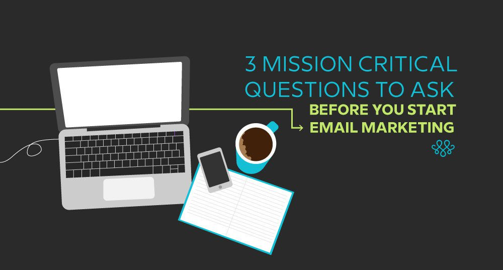 3 Mission Critical Questions To Ask Before You Start Email Marketing 1