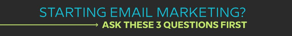 3 Mission Critical Questions To Ask Before You Start Email Marketing 2