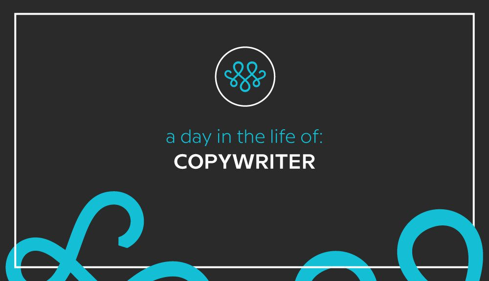 Day in the Life of: Copywriter