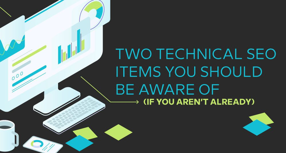 Two Technical SEO Items You Should be Aware of