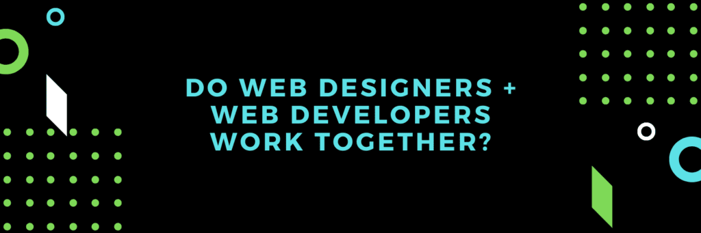 do web designers and web developers work together