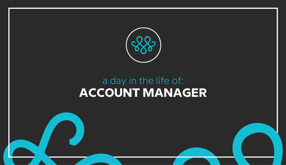 Day in the Life: Account Manager 1