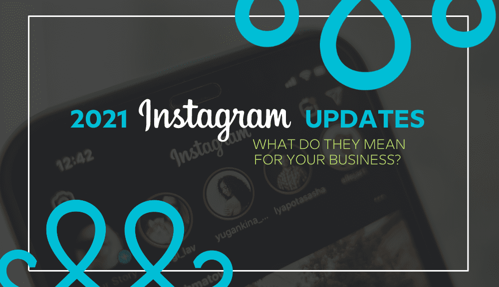 Instagram Updates 2021 + Marketing Strategy: What You Need To Know 1