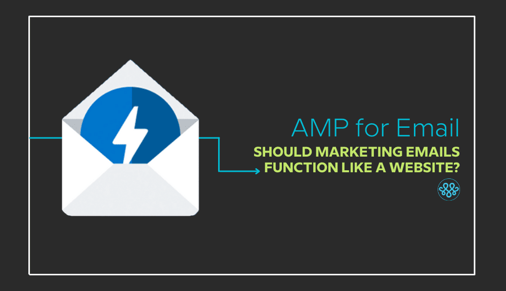 AMP for Email: Should marketing emails function like a website? 1